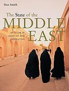 The state of the Middle East : an atlas of conflict and resolution