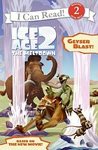 Ice age 2 : the meltdown : geyser blast!