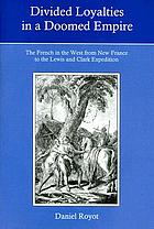 Divided loyalties in a doomed empire : the French in the West : from New France to the Lewis and Clark Expedition