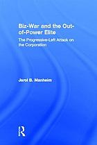 Biz-war and the out-of-power elite : the progressive-left attack on the corporation