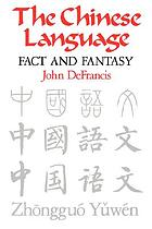 The Chinese language : fact and fantasy