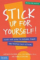Stick up for yourself! : every kid's guide to personal power and positive self-esteem