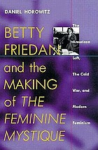 Betty Friedan and the making of The feminine mystique the American left, the cold war, and modern feminism