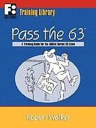 Pass the 63 : a training guide for the NASAA series 63 exam
