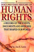 A documentary history of human rights : a record of the events, documents, and speeches that shaped our world