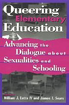 Queering elementary education : advancing the dialogue about sexualities and schooling