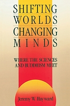 Shifting worlds, changing minds : where the sciences and Buddhism meet