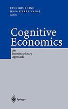 Cognitive economics : an interdisciplinary approach