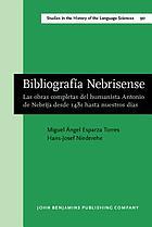 Bibliografía nebrisense las obras completas del humanista Antonio de Nebrija desde 1481 hasta nuestros días