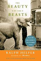 The beauty of the beasts : tales of Hollywood's wild animal stars