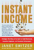 Instant income : strategies that bring in the cash for small businesses, innovative employees, and occasional entrepreneurs