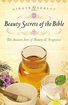 Beauty secrets of the Bible : the ancient arts of beauty and fragrance