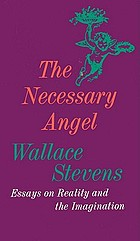The necessary angel; essays on reality and the imagination
