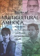 Voices of multicultural America : notable speeches delivered by African, Asian, Hispanic, and Native Americans, 1790-1995