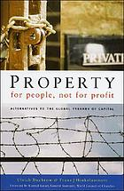Property for people, not for profit : alternatives to the global tyranny of capital