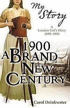 1900 - A Brand-New Century : a London Girl's Diary, 1899-1900