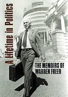 A lifetime in politics : the memoirs of Warren Freer