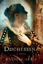 Duchessina, a novel of Catherine de Medici