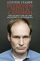 Interview with a cannibal : the secret life of the monster of Rotenburg