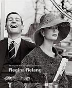 Die elegante Welt der Regina Relang : mode- und reportagefotografien = The elegant world of Regina Relang : fashion and reportage photography