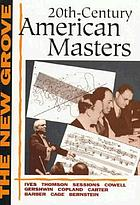 The New Grove twentieth-century American masters : Ives, Thomson, Sessions, Cowell, Gershwin, Copland, Carter, Barber, Cage, Bernstein