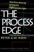 The process edge : creating value where it counts