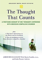 The thought that counts : a firsthand account of one teenager's experience with obsessive-compulsive disorder
