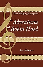 Erich Wolfgang Korngold's The adventures of Robin Hood : a film score guide