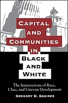 Capital and communities in black and white : the intersections of race, class, and uneven development