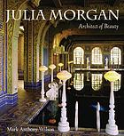 Julia Morgan : architect of beauty