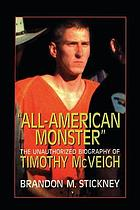 "All-American monster"" : the unauthorized biography of Timothy McVeigh"