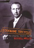 Codename Tricycle : the true story of the Second World War's most extraordinary double agent