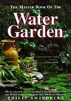 The master book of the water garden : the ultimate guide to the design and maintenance of the water garden with more than 190 plant profiles