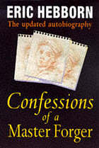 Confessions of a master forger : the updated autobiography