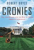 Cronies : oil, the Bushes, and the rise of Texas, America's superstate