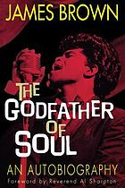 James Brown, godfather of soul : [schwarz und stolz - die Autobiographie