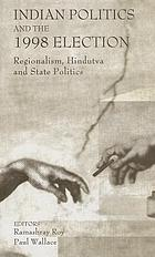 Indian politics and the 1998 election : regionalism, Hindutva, and state politics