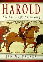 Harold : the last Anglo-Saxon king