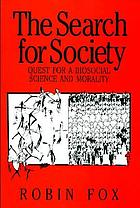 The search for society : quest for a biosocial science and morality