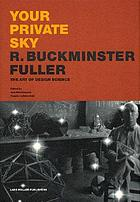 Your private sky : R. Buckminster Fuller, the art of design scienceYour private sky : R. Buckminster Fuller : art design science