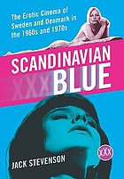 Scandinavian blue : the erotic cinema of Sweden and Denmark in the 1960s and 1970s