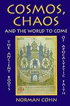 Cosmos, chaos, and the world to come : the ancient roots of apocalyptic faith