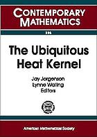 The ubiquitous heat kernel : AMS special session, the ubiquitous heat kernel, October 2-4, 2003, Boulder, Colorado