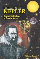 Johannes Kepler : discovering the laws of celestial motion