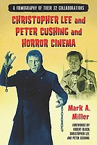 Christopher Lee and Peter Cushing and horror cinema : a filmography of their 22 collaborations