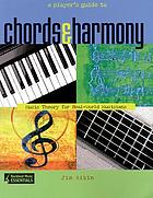 A player's guide to chords & harmony : music theory for real-world musicians