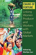 Chains of fortune : linking women producers and workers with global markets