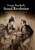 Victoria Woodhull's sexual revolution : political theater and the popular press in nineteenth-century America