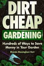 Dirt-cheap gardening : hundreds of ways to save money in your garden
