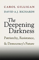 The deepening darkness : patriarchy, resistance, and democracy's future